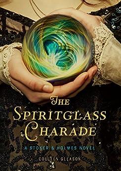 The Spiritglass Charade: A Stoker & Holmes Novel by [Colleen Gleason]