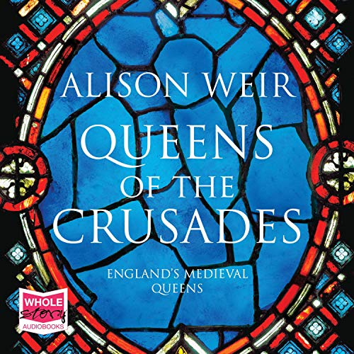 Queens of the Crusades: Eleanor of Aquitaine and Her Successors cover art