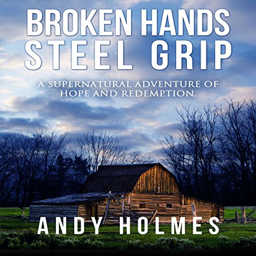 Broken Hands, Steel Grip Audiobook By Andy Holmes cover art
