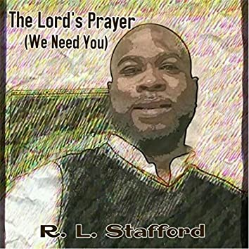 The Lord's Prayer (We Need You)