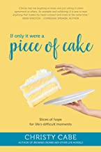 If Only It Were a Piece of Cake: Slices of hope for life's difficult moments