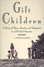 Gift Children: A Story of Race, Family, and Adoption in a Divided America