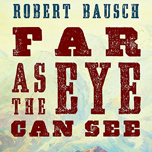 Far as the Eye Can See Audiobook By Robert Bausch cover art