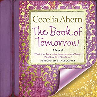 The Book of Tomorrow     A Novel              By:                                                                                                                                 Cecelia Ahern                               Narrated by:                                                                                                                                 Ali Coffey                      Length: 8 hrs and 25 mins     58 ratings     Overall 3.9
