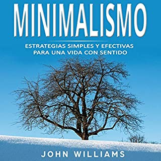 Minimalismo: Estrategias Simples y Efectivas para una Vida con Sentido [Minimalism: Simple and Effective Strategies for a Meaningful Life]                   By:                                                                                                                                 John Williams                               Narrated by:                                                                                                                                 Alfonso Sales                      Length: 3 hrs and 35 mins     8 ratings     Overall 5.0