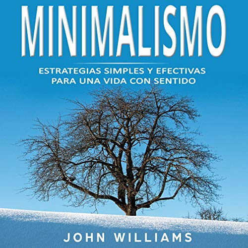 Minimalismo: Estrategias Simples y Efectivas para una Vida con Sentido [Minimalism: Simple and Effective Strategies for a Meaningful Life]                   Autor:                                                                                                                                 John Williams                               Sprecher:                                                                                                                                 Alfonso Sales                      Spieldauer: 3 Std. und 35 Min.     Noch nicht bewertet     Gesamt 0,0