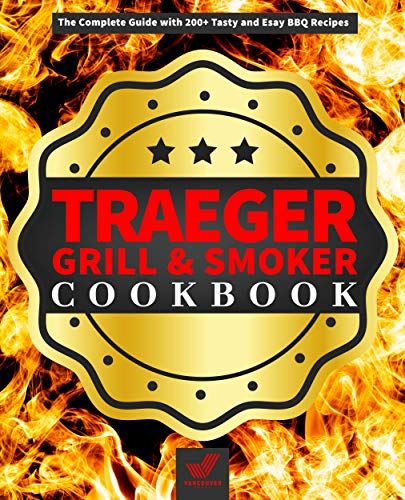 Traeger Grill & Smoker Cookbook: The Complete Guide with 200+ Tasty and Easy BBQ Recipes (English Edition)
