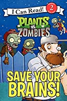 Plants vs. Zombies: Save Your Brains! (I Can Read! Level 2)