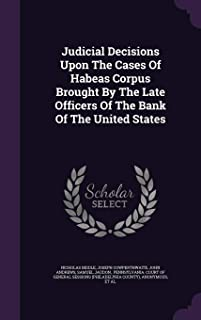 Judicial Decisions Upon the Cases of Habeas Corpus Brought by the Late Officers of the Bank of the United States