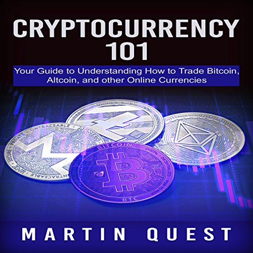 Cryptocurrency 101: Your Guide to Understanding How to Trade Bitcoin, Altcoin, and Other Online Currencies audiobook cover art