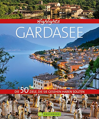 Bildband Highlights Gardasee: Der schönste See der Welt zwischen den Bächen des Trentino und den Weinhügeln des Veneto, beliebtes Ziel für ... Die 50 Ziele, die Sie gesehen haben sollten