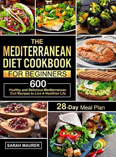 The Mediterranean Diet Cookbook for Beginners: 600 Healthy and Delicious Mediterranean Diet Recipes...