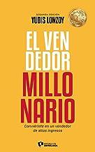 El Vendedor Millonario - Yudis Lonzoy: 6 pasos estratégicos para vender más con menos esfuerzo (Spanish Edition)