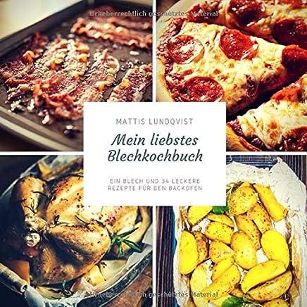 Mein liebstes Blechkochbuch: Ein Blech und 34 leckere Rezepte für den Backofen: Frühstück, Fleisch- und Fischgerichte und vegetarische Rezepte