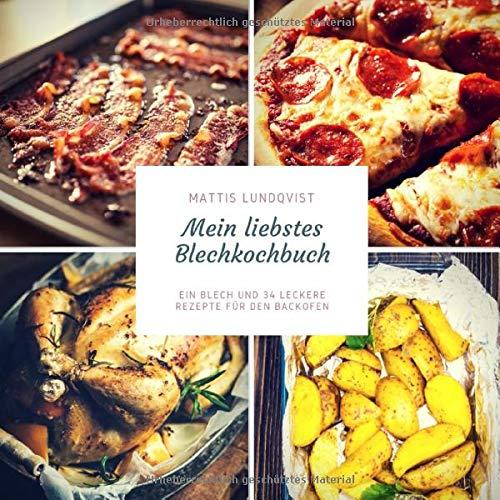 Mein liebstes Blechkochbuch: Ein Blech und 34 leckere Rezepte für den Backofen: Frühstück, Fleisch- und Fischgerichte und vegetarische Rezepte (Blech auf! beim Kochen im Ofen, Band 3)