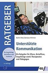 Unterstützte Kommunikation: Ein Ratgeber für Eltern, Betroffene, Angehörige sowie Therapeuten und Pädagogen (Ratgeber für Angehörige, Betroffene und Fachleute) Kindle Ausgabe