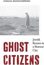 Ghost Citizens: Jewish Return to a Postwar City