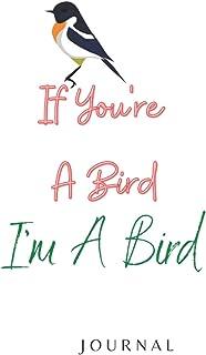 If You're A Bird, I'm A Bird: Birds Lined Journal , Gift for women bird notebook 120 pages