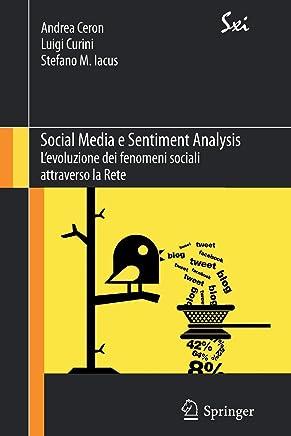 Social Media e Sentiment Analysis: Levoluzione dei fenomeni sociali attraverso la Rete