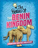 The Genius of the Benin Kingdom: Innovations from Past Civilizations (Genius of the Ancients)