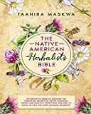 The Native American Herbalist's Bible: 3 in 1. The Perfect Guide to Discover All the Secrets of the Native American Herbal Remedies. Theory and Practice.
