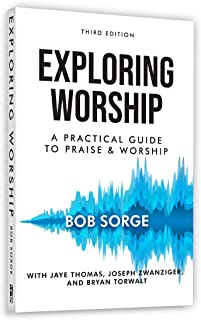 Exploring Worship, THIRD EDITION (2019): a Practical Guide to Praise and Worship