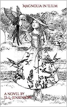 Magnolia in Ilium by [D. L. Jenkinson]