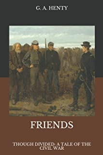 Friends: though divided: A Tale of the Civil War