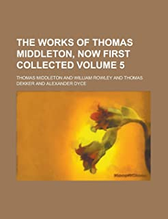 The Works of Thomas Middleton, Now First Collected Volume 5