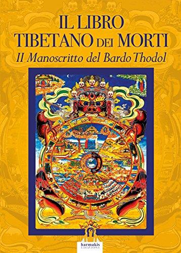 Il Libro Tibetano dei Morti: Il Manoscritto del Bardo Thodol