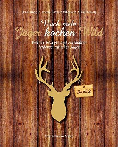 Noch mehr Jäger kochen Wild - Band 2: Weitere Rezepte und Anekdoten leidenschaftlicher Jäger