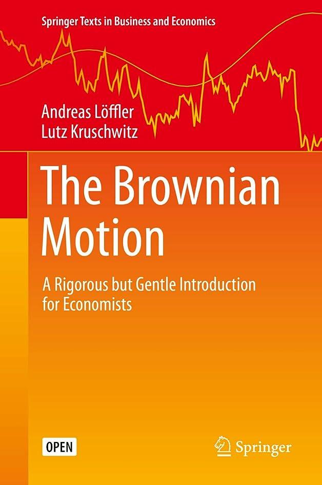 州鳩蓮The Brownian Motion: A Rigorous but Gentle Introduction for Economists (Springer Texts in Business and Economics) (English Edition)