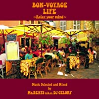 BON-VOYAGE LIFE ~Relax Your Mind~Music Selected and Mixed by Mr.BEATS a.k.a. DJ CELORY