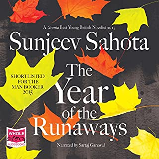 The Year of the Runaways                   By:                                                                                                                                 Sunjeev Sahota                               Narrated by:                                                                                                                                 Sartaj Garewal                      Length: 15 hrs and 57 mins     237 ratings     Overall 4.2