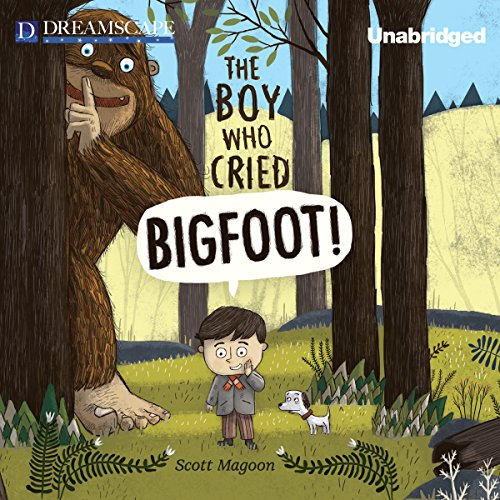The Boy Who Cried Bigfoot! audiobook cover art