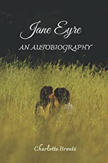 JANE EYRE AN AUTOBIOGRAPHY: Annotated - Classic Edition