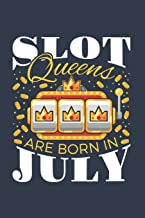 Slot Queens Are Born In July: Casino Journal, Blank Paperback Notebook for Gamblers, Gambling Log