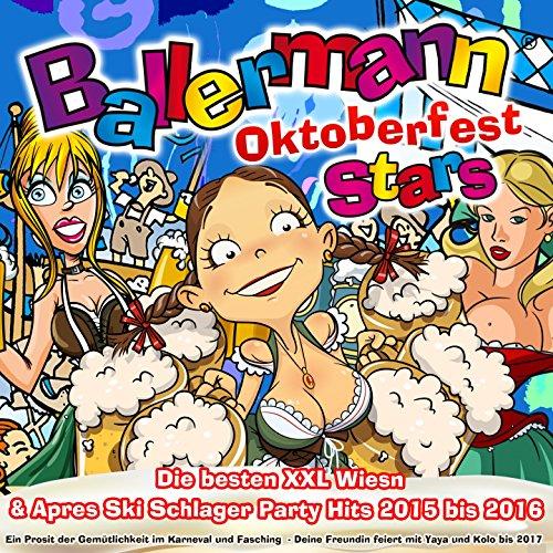 Ballermann Stars Oktoberfest - Die besten XXL Wiesn & Apres Ski Schlager Party Hits 2015 bis 2016 (Ein Prosit der Gemütlichkeit im Karneval und Fasching - Deine Freundin feiert mit Yaya und Kolo bis 2017) [Explicit]