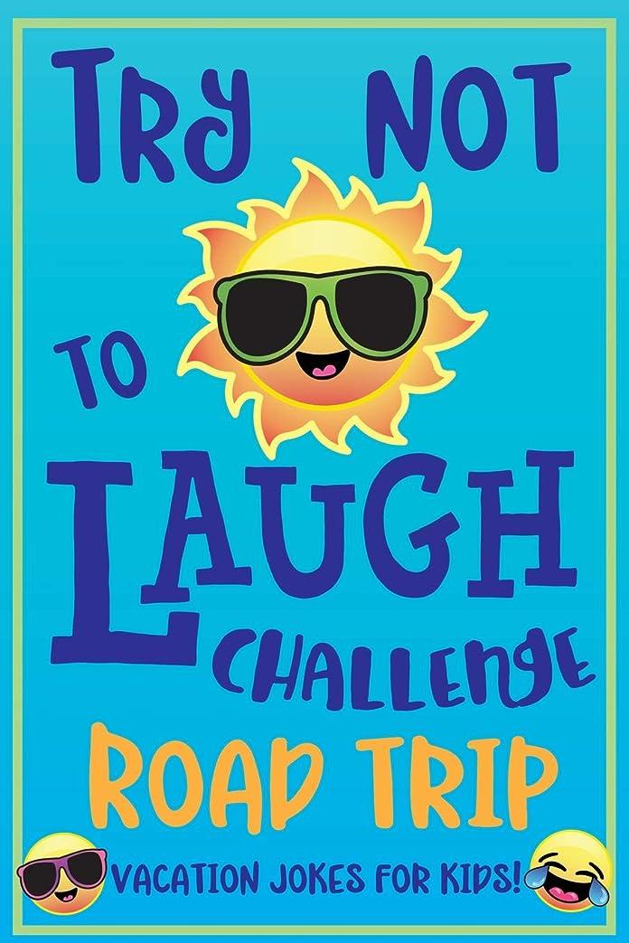 創傷攻撃能力Try Not to Laugh Challenge Road Trip Vacation Jokes for Kids: Joke book for Kids, Teens, & Adults, Over 330 Funny Riddles, Knock Knock Jokes, Silly Puns, Family Friendly Activity, Don't Laugh Challenge Clean Joke Book for Vacation!