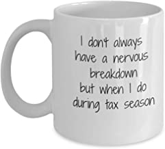 Tax Season Gifts - I don't always have a nervous breakdown but when I do during tax season. Funny Quote 11 Oz. White Ceramic Mug Gift for Accountants.