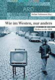 Wie im Westen, nur anders: Medien in der DDR