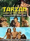 Tarzan, Lord of the Movies Hosted By Gordon 'Tarzan' Scott: A Documentary Of Classic Tarzan Films