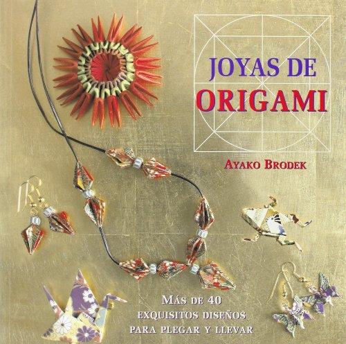 Joyas de origami: Más de 40 exquisitos diseños para plegar y llevar