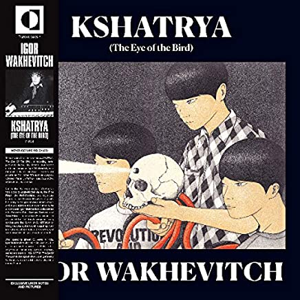IGOR WAKHEVITCH - Kshatrya Eye of the Bird (2019) LEAK ALBUM