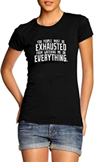 You People Must Be Exhausted from Watching Me Do Everything Womens Black Girly Tee