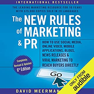 The New Rules of Marketing & PR, 6th Edition     How to Use Social Media, Online Video, Mobile Applications, Blogs, New Releases, and Viral Marketing to Reach Buyers Directly              By:                                                                                                                                 David Meerman Scott                               Narrated by:                                                                                                                                 David Meerman Scott                      Length: 18 hrs and 21 mins     16 ratings     Overall 4.3