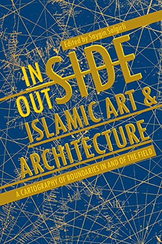 Inside/Outside Islamic Art and Architecture: A Cartography of Boundaries in and of the Field (English Edition)