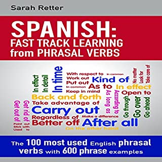 Spanish     Fast Track Learning from Phrasal Verbs              By:                                                                                                                                 Sarah Retter                               Narrated by:                                                                                                                                 Dalton Lynne                      Length: 1 hr and 5 mins     1 rating     Overall 5.0