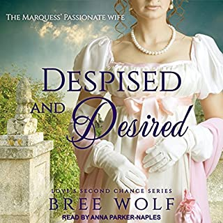 Despised & Desired: The Marquess' Passionate Wife     Love's Second Chance Series, Book 3              By:                                                                                                                                 Bree Wolf                               Narrated by:                                                                                                                                 Anna Parker-Naples                      Length: 9 hrs and 27 mins     2 ratings     Overall 4.5