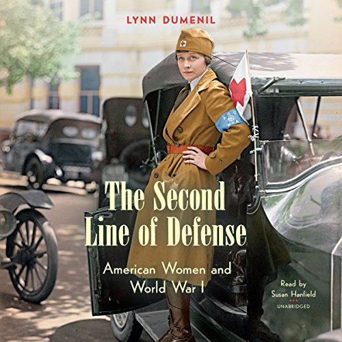 The Second Line of Defense     American Women and World War I              By:                                                                                                                                 Lynn Dumenil                               Narrated by:                                                                                                                                 Susan Hanfield                      Length: 14 hrs and 48 mins     4 ratings     Overall 4.5